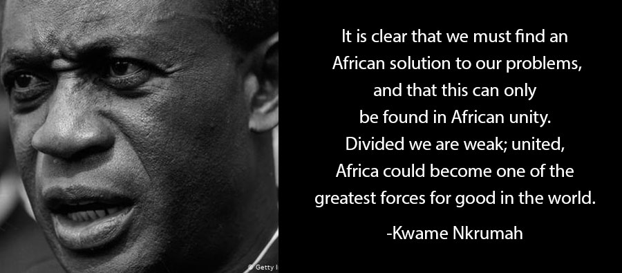 """Kwame Nkrumah, quoted from his book, """"I speak of Freedom."""""""
